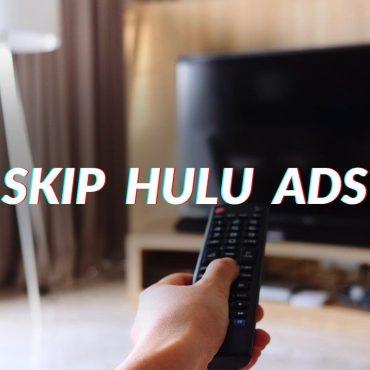How To Skip Or Block Hulu Ads? [5 Working Methods] 2020