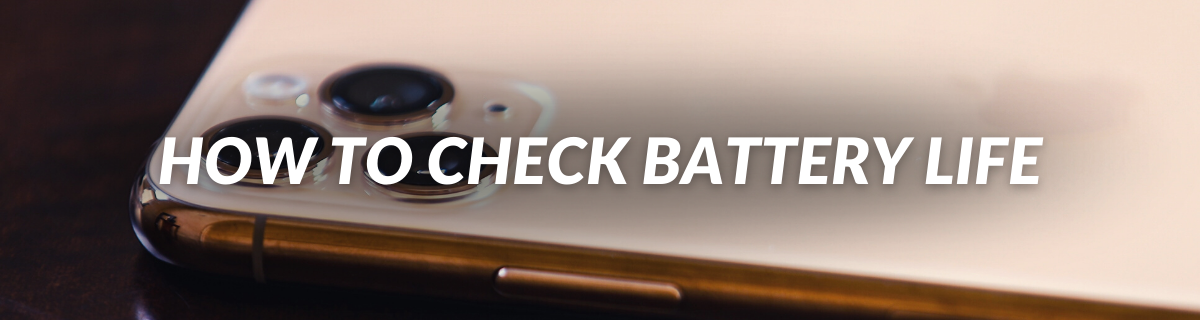 How TO CHeck battery life