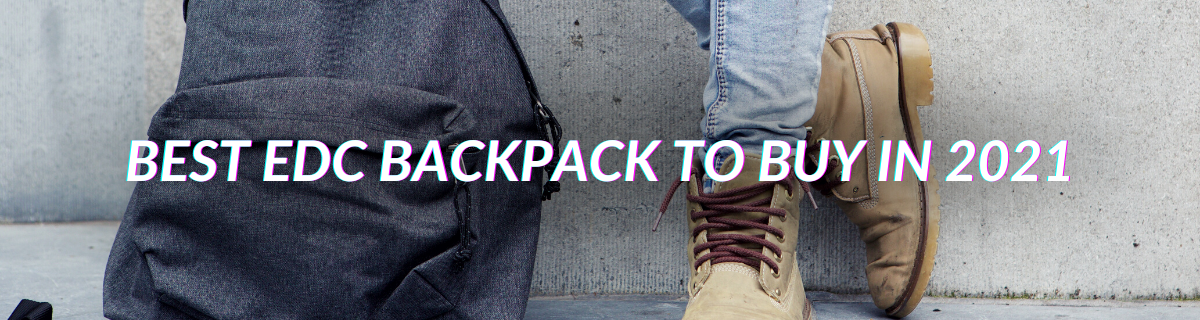Best EDC Backpack To Buy In 2021
