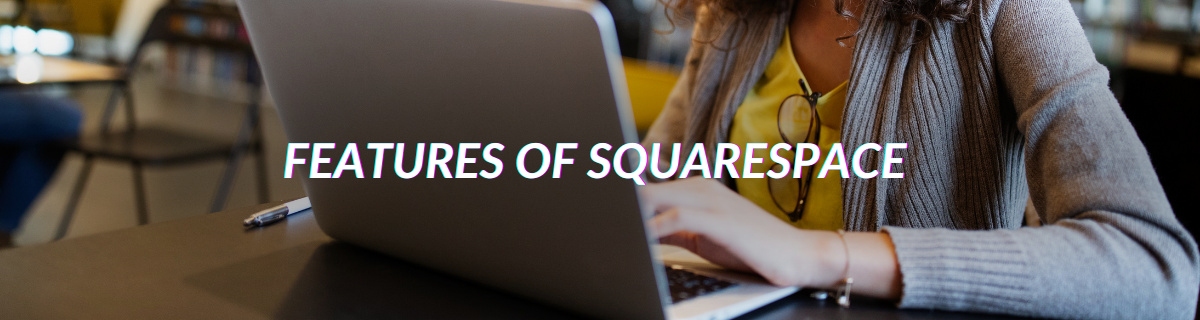 Features OF Squarespace